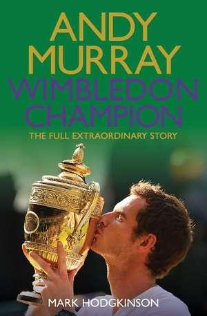 Andy Murray Wimbledon Champion: The Full and Extraordinary Story de Mark Hodgkinson