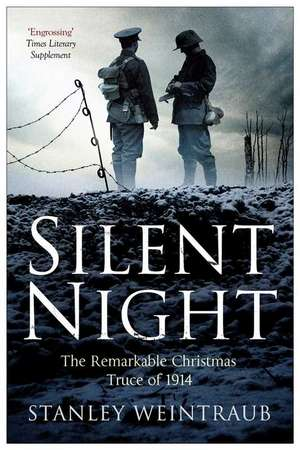 Silent Night: The Remarkable Christmas Truce Of 1914 de Stanley Weintraub