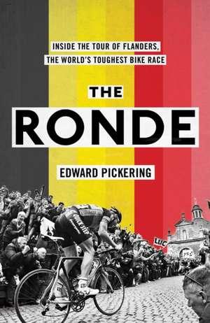 The Ronde: Inside the World's Toughest Bike Race de Edward Pickering
