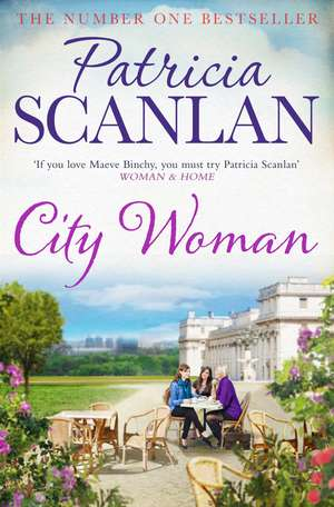 City Woman: Warmth, wisdom and love on every page - if you treasured Maeve Binchy, read Patricia Scanlan de Patricia Scanlan