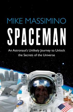 Spaceman: An Astronaut's Unlikely Journey to Unlock the Secrets of the Universe de Mike Massimino