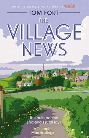 The Village News: The Truth Behind England's Rural Idyll de Tom Fort