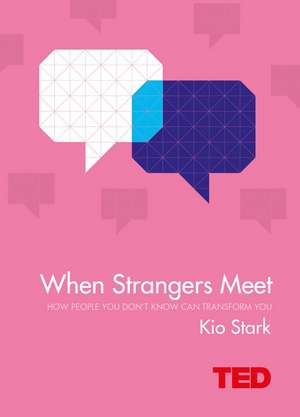 When Strangers Meet: How People You Don't Know Can Transform You de Kio Stark