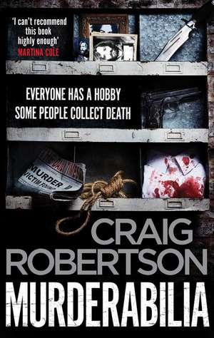 Murderabilia: Everyone has a hobby. Some people collect death. de Craig Robertson