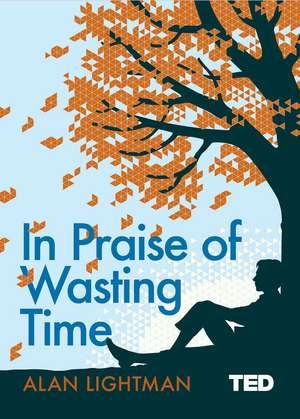In Praise of Wasting Time de Alan Lightman