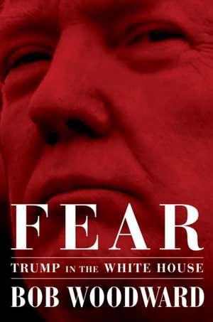 Fear: Trump in the White House de Bob Woodward