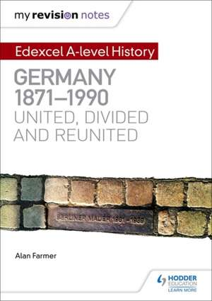 Edexcel A-level History: Germany, 1871-1990: united, divided and reunited