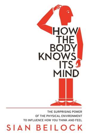How The Body Knows Its Mind de Sian Beilock