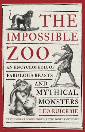 The Impossible Zoo: An Encyclopedia of Fabulous Beasts and Mythical Monsters de Leo Ruickbie