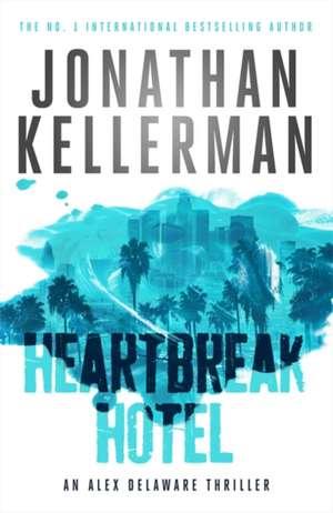 Heartbreak Hotel (Alex Delaware series, Book 32) de Jonathan Kellerman