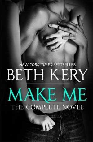 Make Me: Complete Novel de Beth Kery