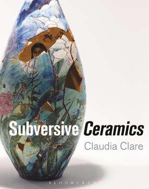 Subversive Ceramics de Claudia Clare