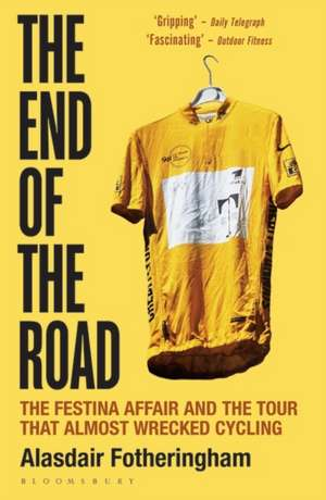 The End of the Road: The Festina Affair and the Tour that Almost Wrecked Cycling de Alasdair Fotheringham
