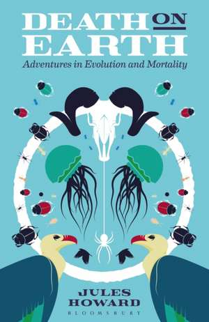 Death on Earth: Adventures in Evolution and Mortality de Jules Howard