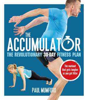 The Accumulator: The Revolutionary 30-Day Fitness Plan de Paul Mumford