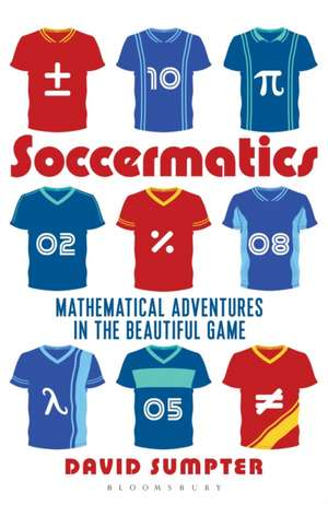 Soccermatics: Mathematical Adventures in the Beautiful Game Pro-Edition de David Sumpter