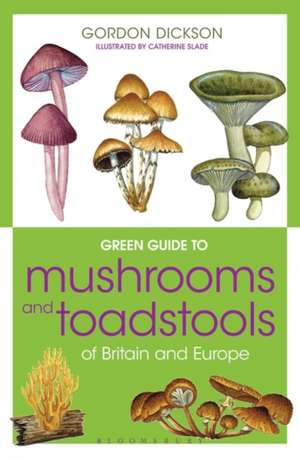 Green Guide to Mushrooms And Toadstools Of Britain And Europe de Gordon Dickson