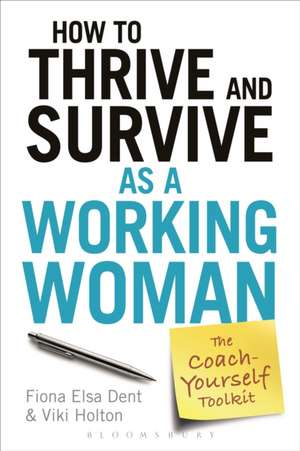 How to Thrive and Survive as a Working Woman: The Coach-Yourself Toolkit de Fiona Elsa Dent