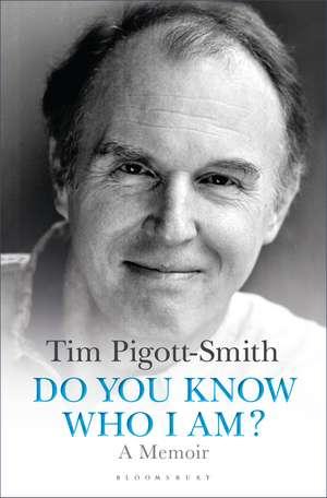 Do You Know Who I Am?: A Memoir de Tim Pigott-Smith, OBE