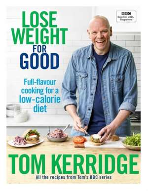 Lose Weight for Good: Full-flavour cooking for a low-calorie diet de Tom Kerridge