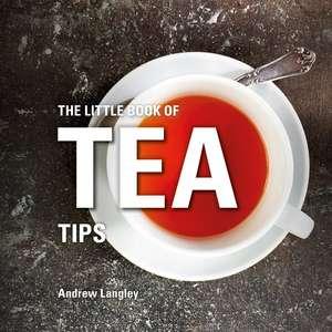 The Little Book of Tea Tips de Andrew Langley