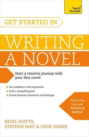 Get Started in Writing a Novel de Nigel Watts