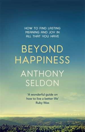 Beyond Happiness de Anthony Seldon