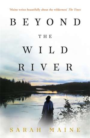 Beyond the Wild River de Sarah Maine