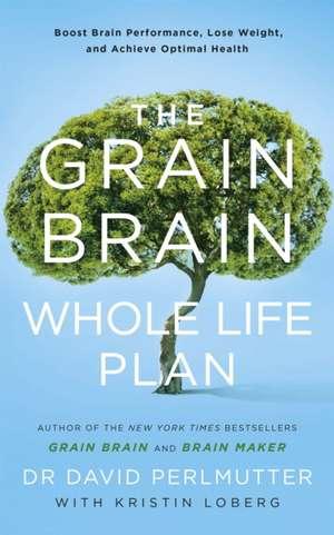 The Grain Brain Whole Life Plan de David Perlmutter