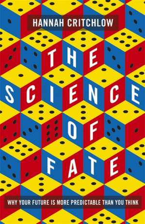 The Science of Fate: Why Your Future is More Predictable Than You Think de Hannah Critchlow