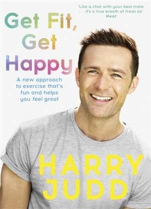 Get Fit, Get Happy de Harry Judd
