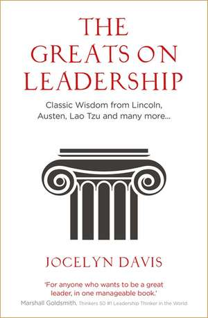 The Greats on Leadership: Classic Wisdom from Lincoln, Austen, Lao Tzu and many more... de Jocelyn Davis