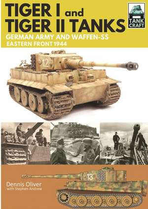 Tank Craft 1: Tiger I and Tiger II Tanks: German Army and Waffen-SS Eastern Front 1944 de Dennis Oliver