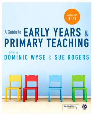 A Guide to Early Years and Primary Teaching de Dominic Wyse