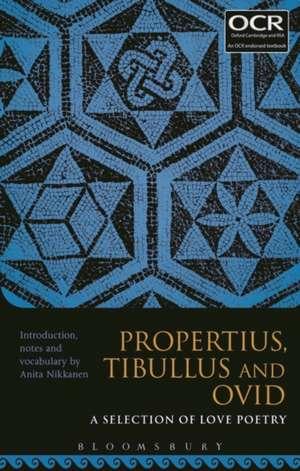 Propertius, Tibullus and Ovid: A Selection of Love Poetry de Dr Anita Nikkanen