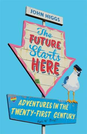Higgs, J: Future Starts Here de John Higgs