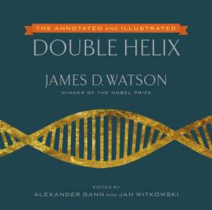 The Annotated And Illustrated Double Helix de James D. Watson