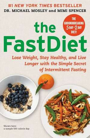 The FastDiet:  Lose Weight, Stay Healthy, and Live Longer with the Simple Secret of Intermittent Fasting de Michael Mosley