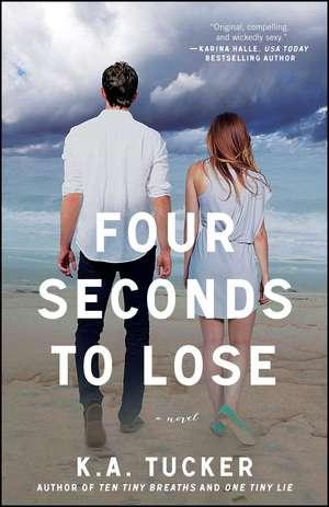 Four Seconds to Lose: A Novel de K. A. Tucker