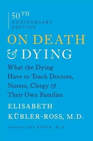 On Death & Dying:  What the Dying Have to Teach Doctors, Nurses, Clergy & Their Own Families de Elisabeth Kubler-Ross