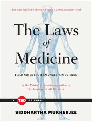 The Laws of Medicine:  Field Notes from an Uncertain Science de Siddhartha Mukherjee