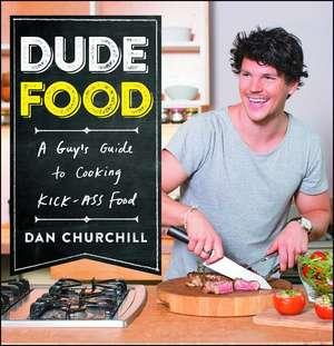 DudeFood: A Guy's Guide to Cooking Kick-Ass Food de Dan Churchill