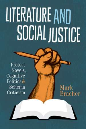 Literature and Social Justice:  Protest Novels, Cognitive Politics, and Schema Criticism de Mark Bracher