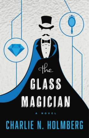 The Glass Magician de Charlie N. Holmberg