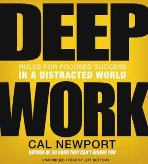 Deep Work: Rules for Focused Success in a Distracted World de Cal Newport