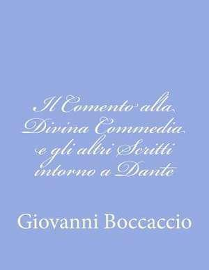 Il Comento Alla Divina Commedia E Gli Altri Scritti Intorno a Dante de Giovanni Boccaccio