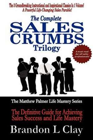 The Complete Sales Crumbs Trilogy de Brandon L. Clay