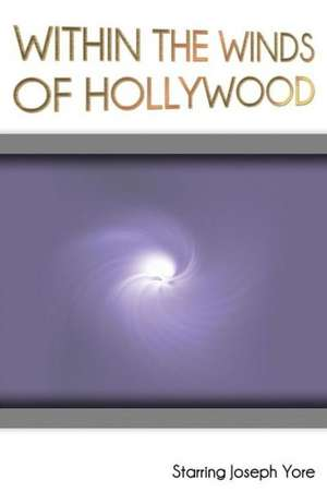 Within the Winds of Hollywood de Joseph Yore