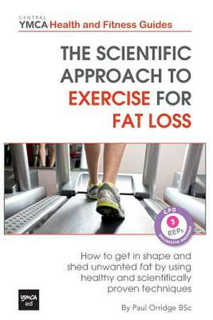The Scientific Approach to Exercise for Fat Loss de Paul Orridge