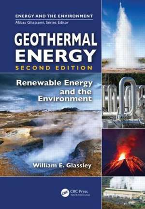 Geothermal Energy: Renewable Energy and the Environment, Second Edition de William E Glassley